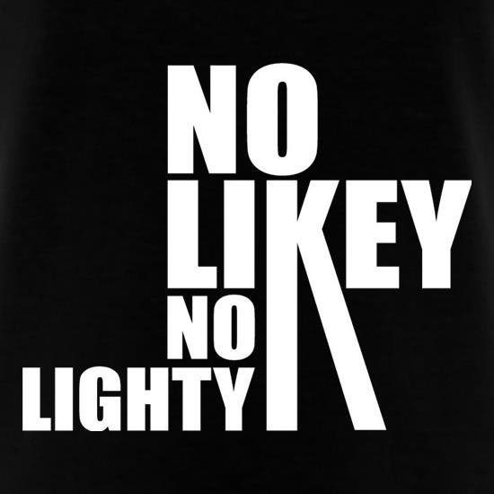 No Likey No Lighty t shirt