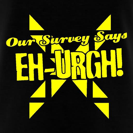 Our survey says EH-URGH! t shirt
