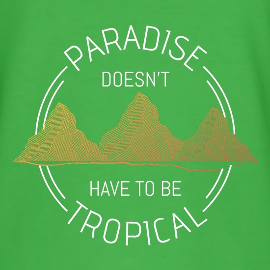 Paradise Doesn't Have To Be Tropical t shirt