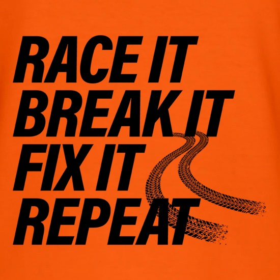 Race It, Break It, Fix It, Repeat t shirt