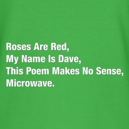 Roses Are Red, My Name Is Dave, This Poem Makes No Sense, Microwave t shirt