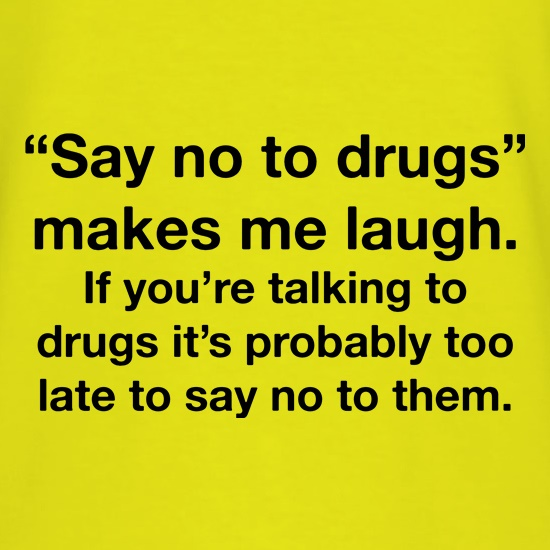 Say No To Drugs t shirt