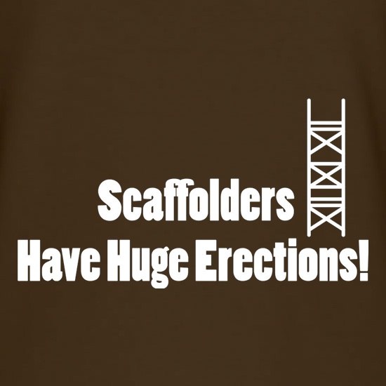 Scaffolders Have Huge Erections t shirt