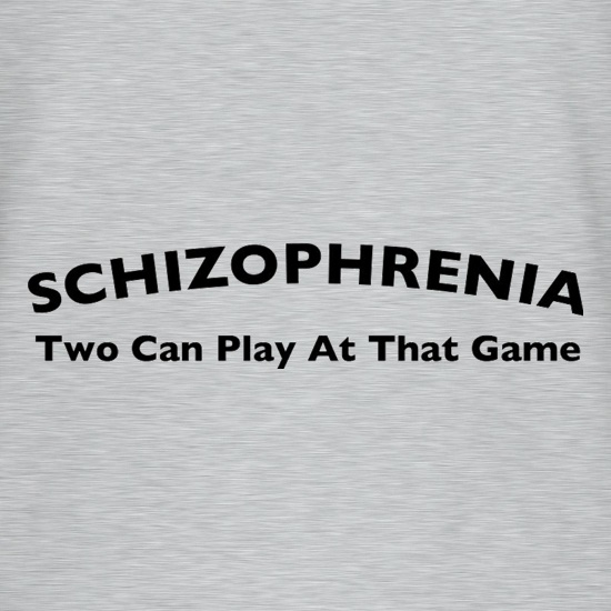 Schizophrenia Two Can Play At That Game t shirt