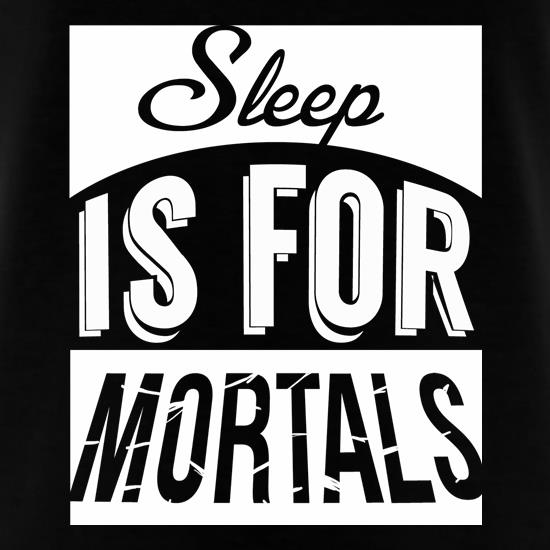 Sleep Is For Mortals t shirt