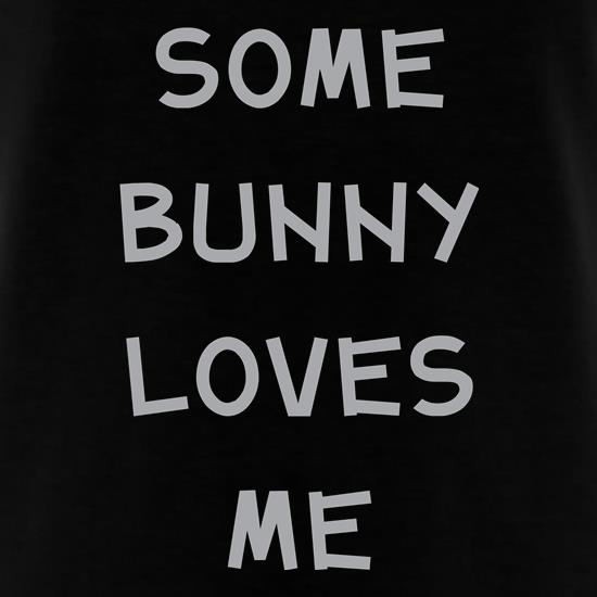 Some Bunny Loves Me t shirt