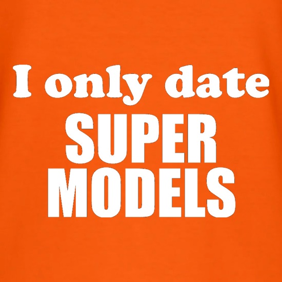 I Only Date Supermodels t shirt