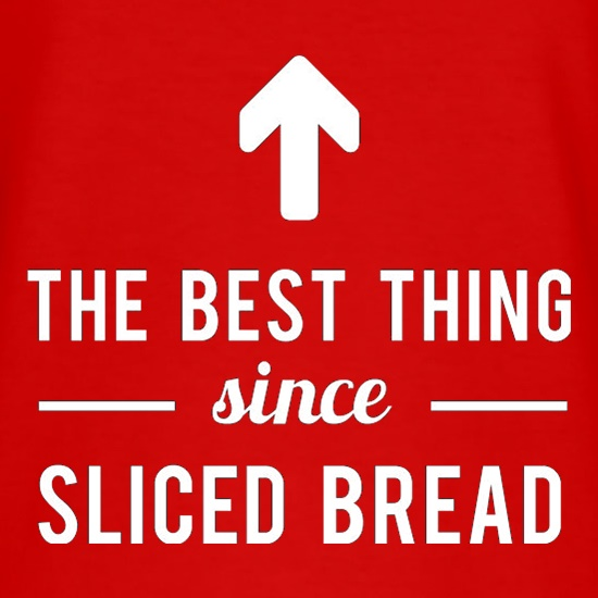 The Best Thing Since Sliced Bread t shirt