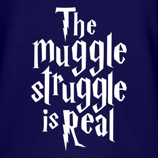 The Muggle Struggle Is Real t shirt