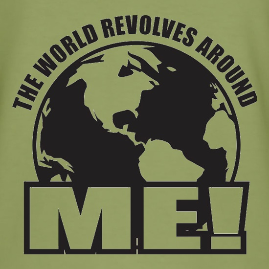 The World Revolves Around Me t shirt