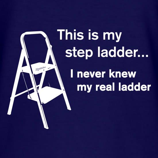 This Is My Step Ladder t shirt