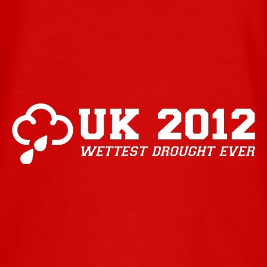 UK 2012 Wettest Drought Ever t shirt