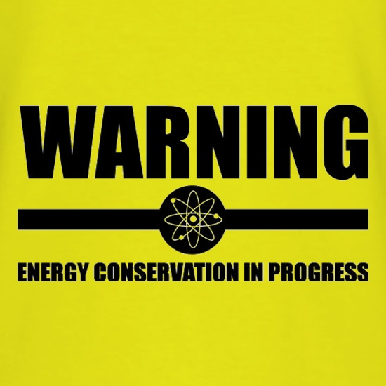 Warning Energy Conservation In Progress t shirt