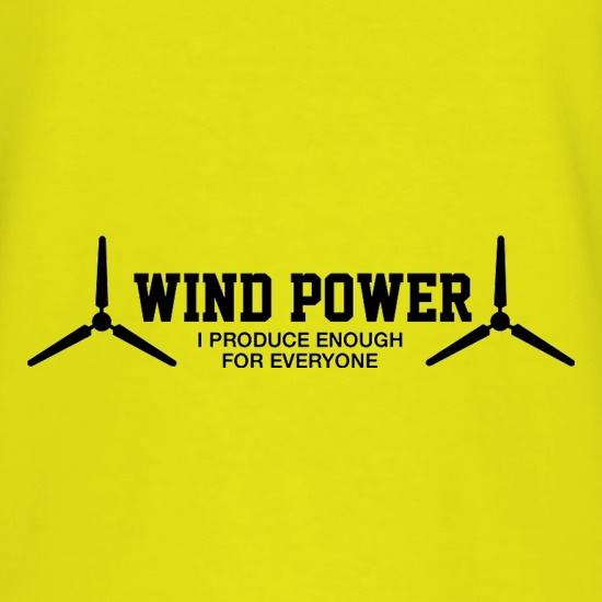 Wind Power I Produce Enough For Everyone t shirt