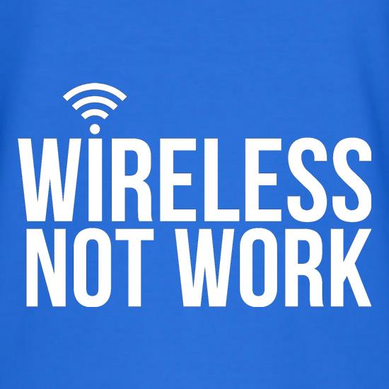 Wireless Not Work t shirt