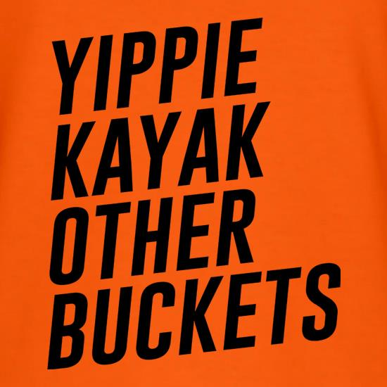 Yippie Kayak Other Buckets t shirt
