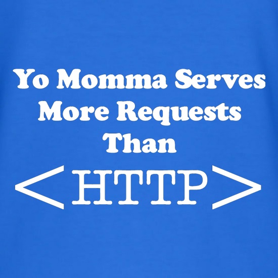 yo momma serves more requests than HTTP t shirt