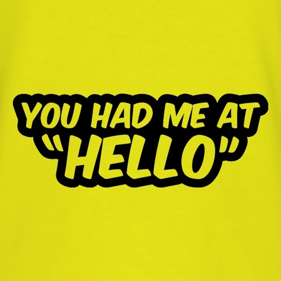 You Had Me At Hello t shirt