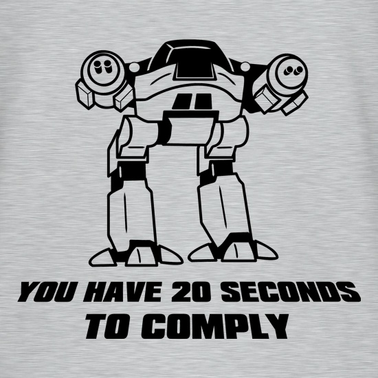 You Have Twenty Seconds To Comply t shirt